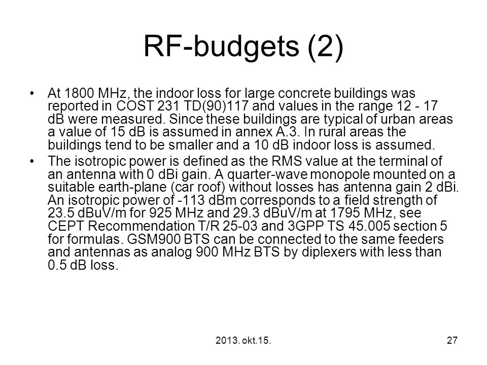 2013. okt.15.27 RF ‑ budgets (2) •At 1800 MHz, the indoor loss for large concrete buildings was reported in COST 231 TD(90)117 and values in the range