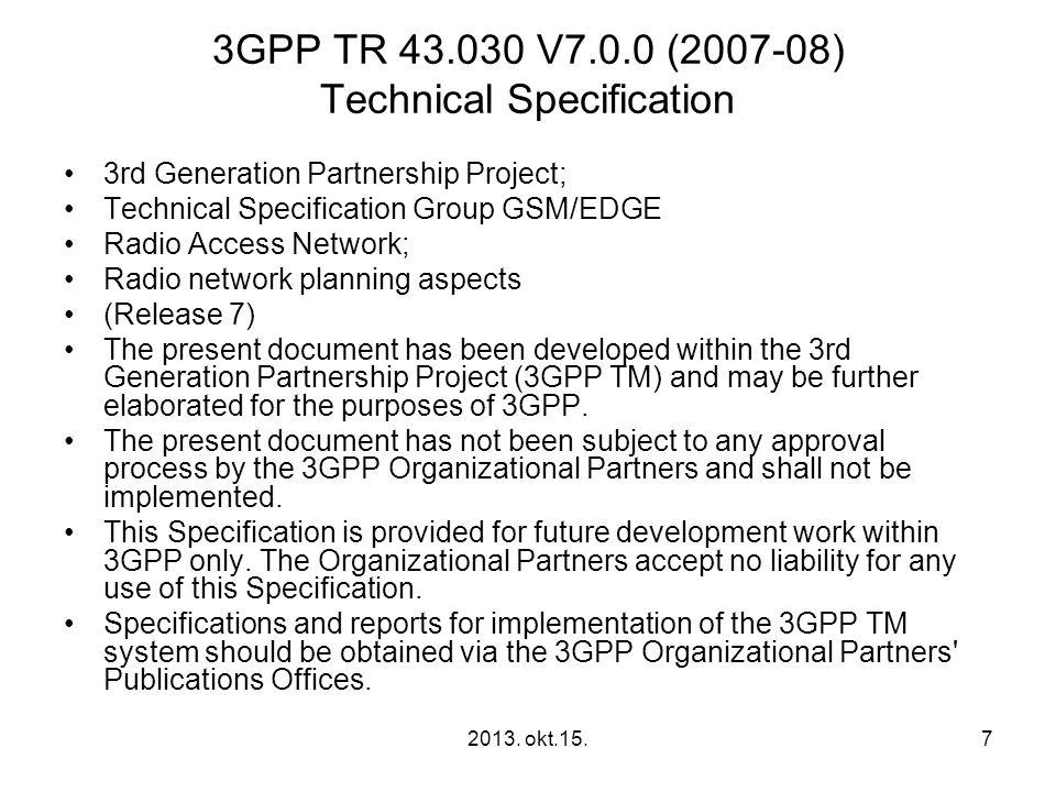 2013. okt.15.7 3GPP TR 43.030 V7.0.0 (2007-08) Technical Specification •3rd Generation Partnership Project; •Technical Specification Group GSM/EDGE •R