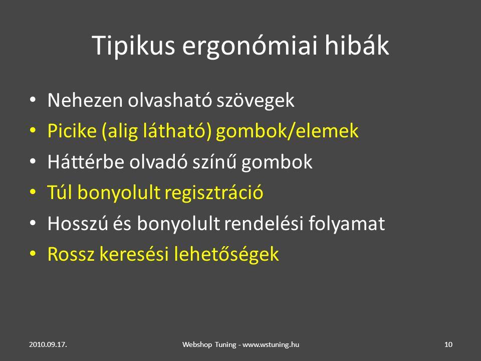 Tipikus ergonómiai hibák • Nehezen olvasható szövegek • Picike (alig látható) gombok/elemek • Háttérbe olvadó színű gombok • Túl bonyolult regisztráció • Hosszú és bonyolult rendelési folyamat • Rossz keresési lehetőségek 2010.09.17.Webshop Tuning - www.wstuning.hu10