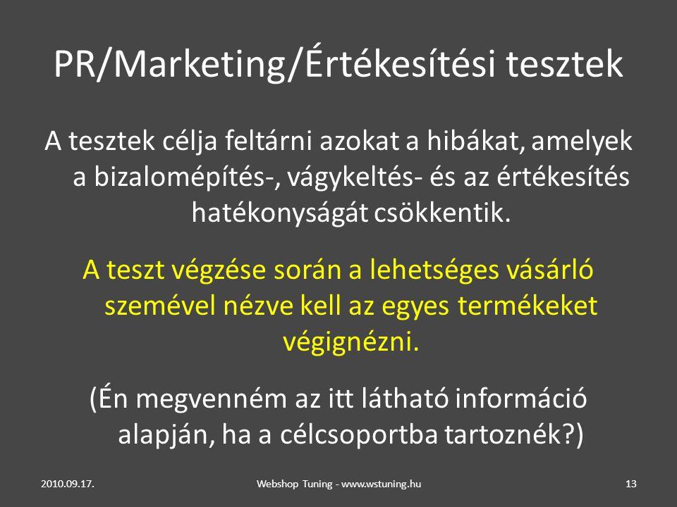 PR/Marketing/Értékesítési tesztek A tesztek célja feltárni azokat a hibákat, amelyek a bizalomépítés-, vágykeltés- és az értékesítés hatékonyságát csökkentik.