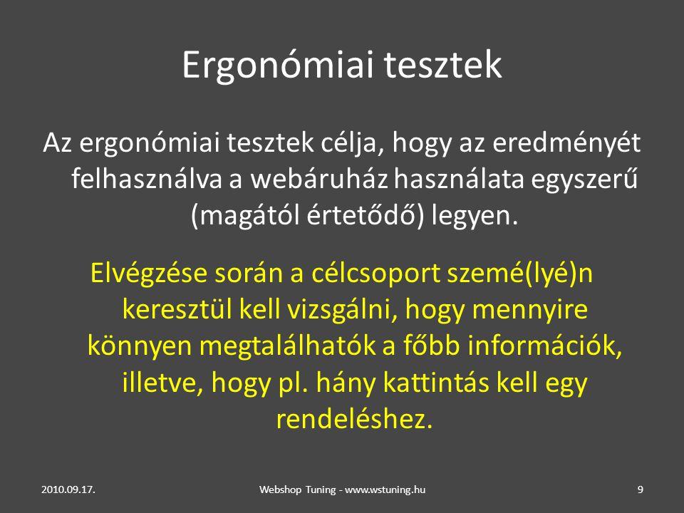 Ergonómiai tesztek Az ergonómiai tesztek célja, hogy az eredményét felhasználva a webáruház használata egyszerű (magától értetődő) legyen.