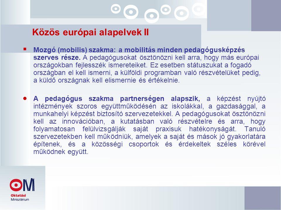 Közös európai alapelvek II  Mozgó (mobilis) szakma: a mobilitás minden pedagógusképzés szerves része. A pedagógusokat ösztönözni kell arra, hogy más