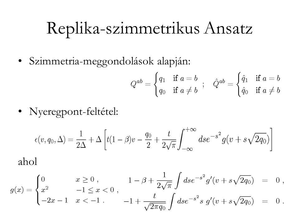 Replika-szimmetrikus Ansatz •Szimmetria-meggondolások alapján: •Nyeregpont-feltétel: ahol