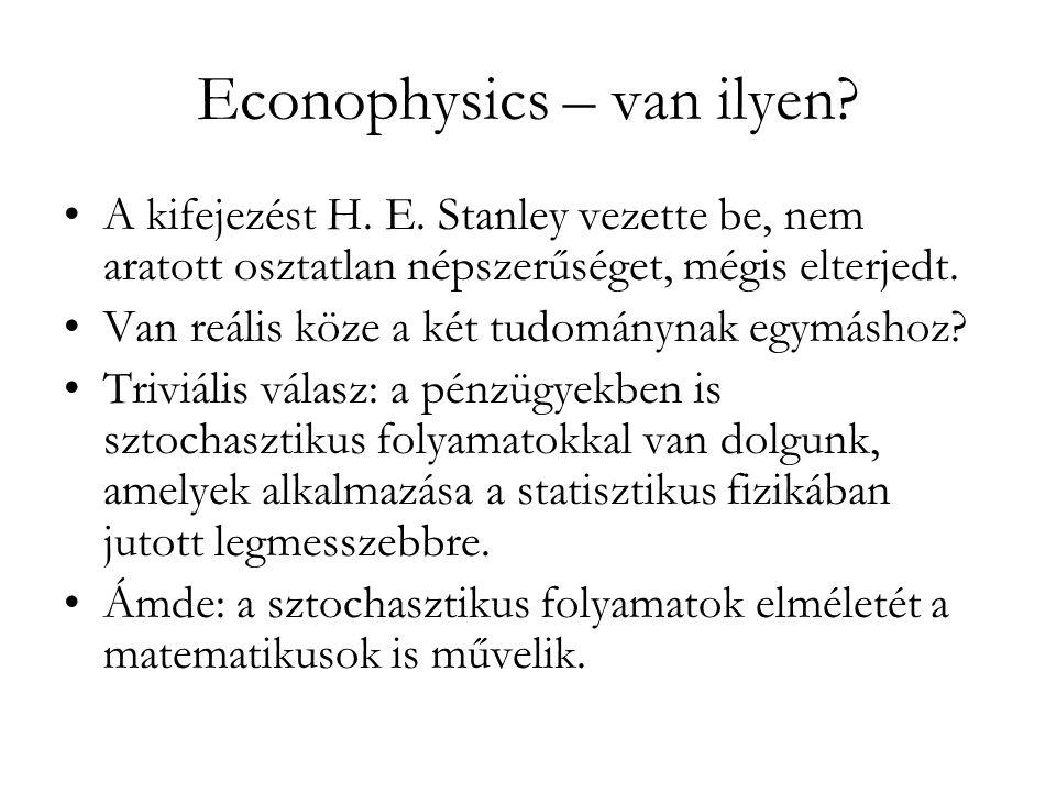 Econophysics – van ilyen? •A kifejezést H. E. Stanley vezette be, nem aratott osztatlan népszerűséget, mégis elterjedt. •Van reális köze a két tudomán