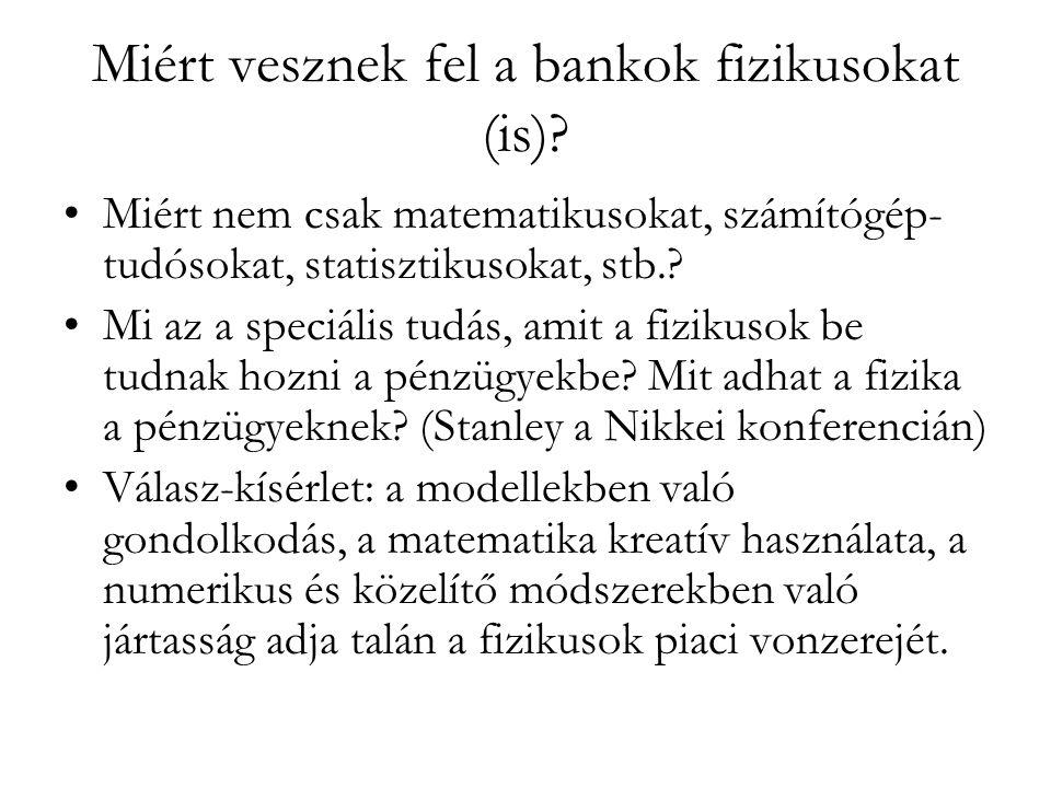 Miért vesznek fel a bankok fizikusokat (is)? •Miért nem csak matematikusokat, számítógép- tudósokat, statisztikusokat, stb.? •Mi az a speciális tudás,
