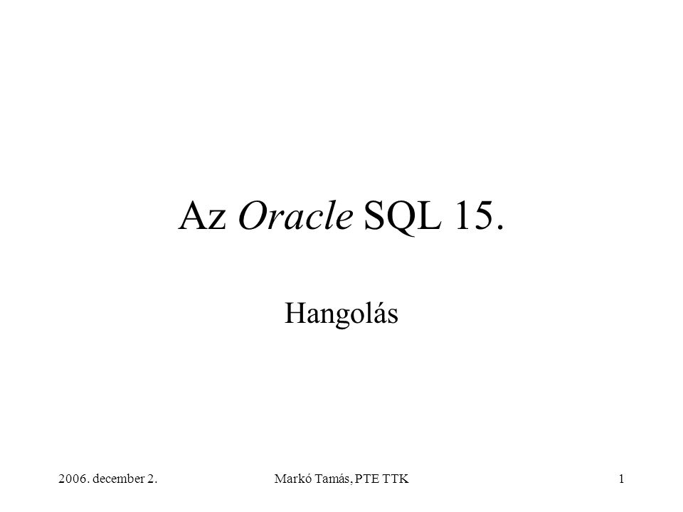 2006. december 2.Markó Tamás, PTE TTK1 Az Oracle SQL 15. Hangolás