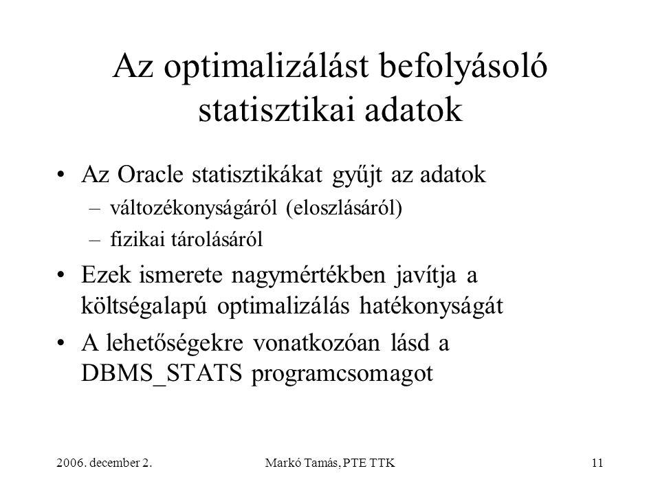 2006. december 2.Markó Tamás, PTE TTK11 Az optimalizálást befolyásoló statisztikai adatok •Az Oracle statisztikákat gyűjt az adatok –változékonyságáró