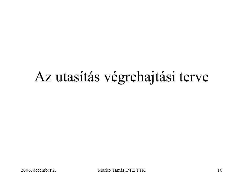 2006. december 2.Markó Tamás, PTE TTK16 Az utasítás végrehajtási terve