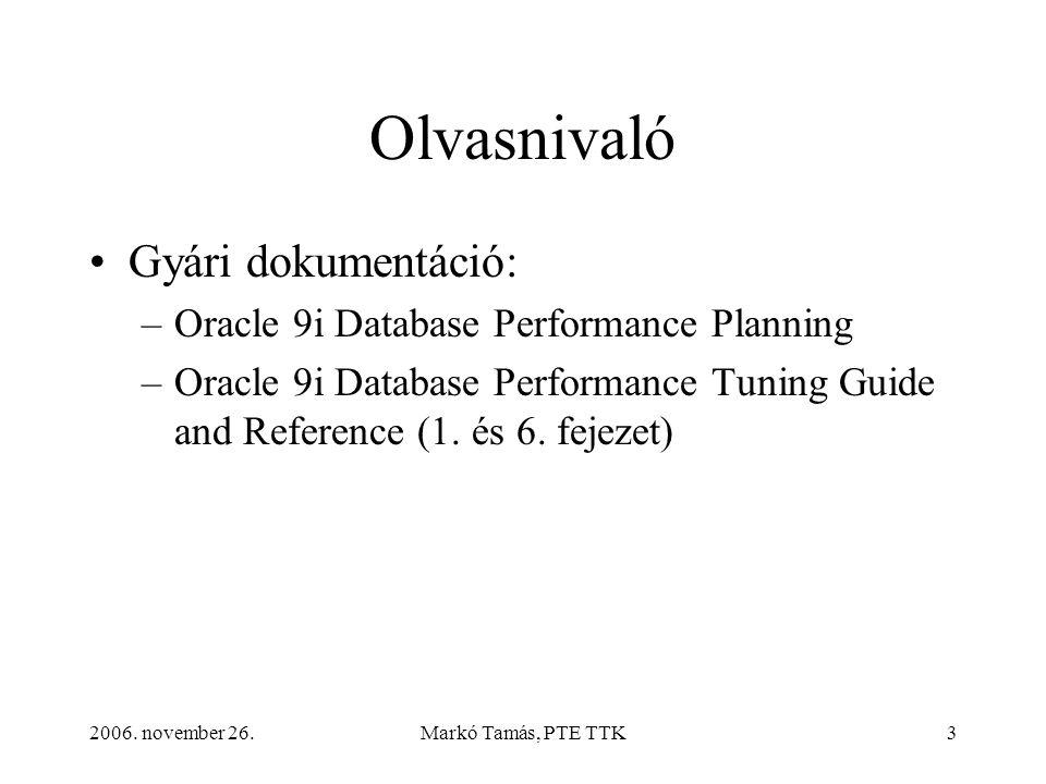 2006. november 26.Markó Tamás, PTE TTK3 Olvasnivaló •Gyári dokumentáció: –Oracle 9i Database Performance Planning –Oracle 9i Database Performance Tuni