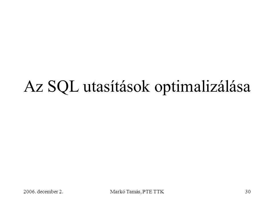 2006. december 2.Markó Tamás, PTE TTK30 Az SQL utasítások optimalizálása