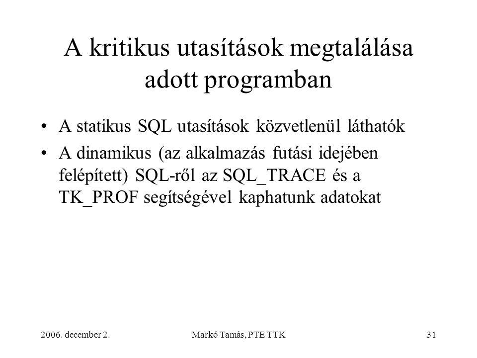 2006. december 2.Markó Tamás, PTE TTK31 A kritikus utasítások megtalálása adott programban •A statikus SQL utasítások közvetlenül láthatók •A dinamiku