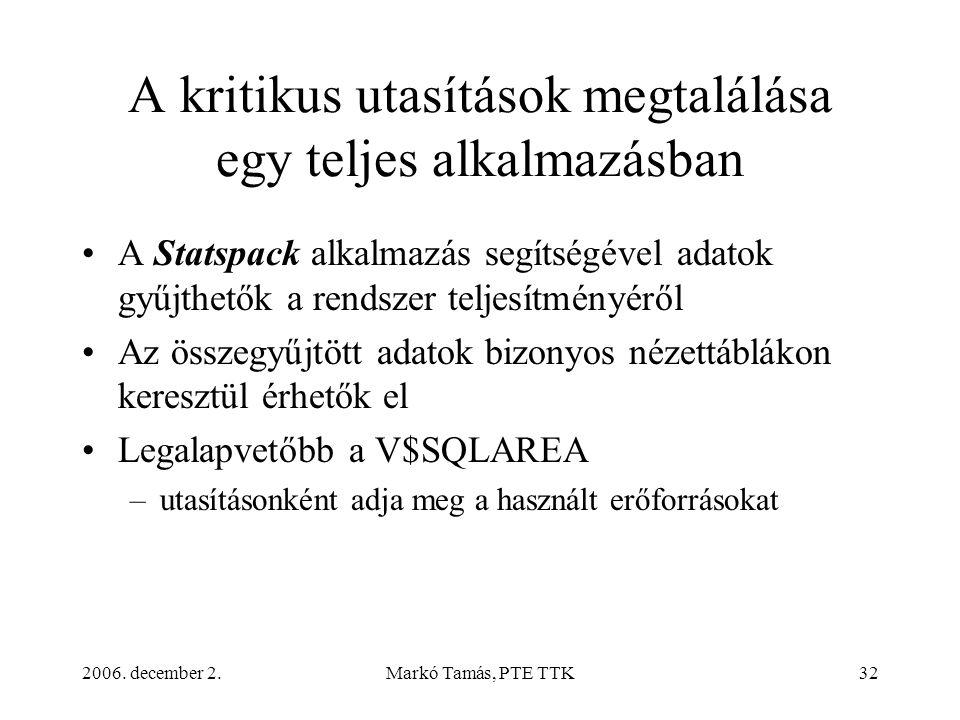 2006. december 2.Markó Tamás, PTE TTK32 A kritikus utasítások megtalálása egy teljes alkalmazásban •A Statspack alkalmazás segítségével adatok gyűjthe