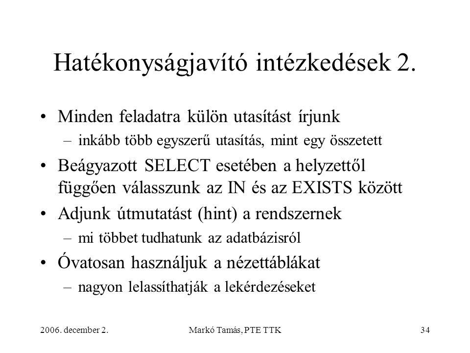 2006. december 2.Markó Tamás, PTE TTK34 Hatékonyságjavító intézkedések 2. •Minden feladatra külön utasítást írjunk –inkább több egyszerű utasítás, min