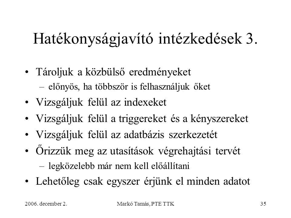 2006. december 2.Markó Tamás, PTE TTK35 Hatékonyságjavító intézkedések 3. •Tároljuk a közbülső eredményeket –előnyös, ha többször is felhasználjuk őke