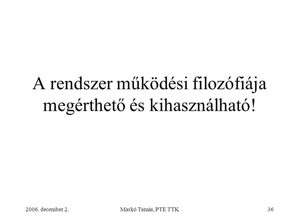 2006. december 2.Markó Tamás, PTE TTK36 A rendszer működési filozófiája megérthető és kihasználható!