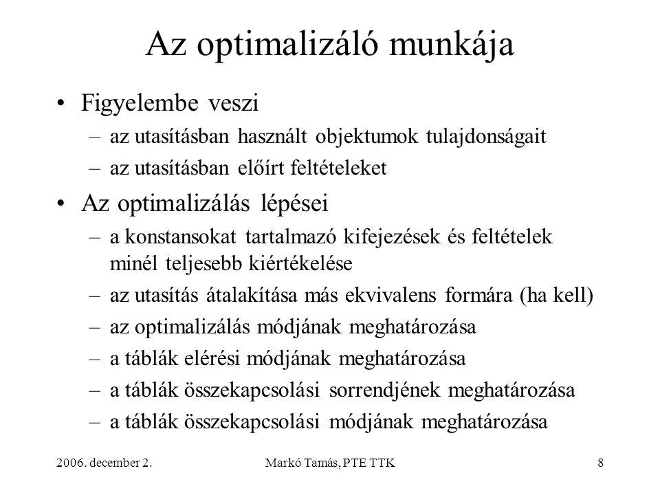 2006. december 2.Markó Tamás, PTE TTK8 Az optimalizáló munkája •Figyelembe veszi –az utasításban használt objektumok tulajdonságait –az utasításban el