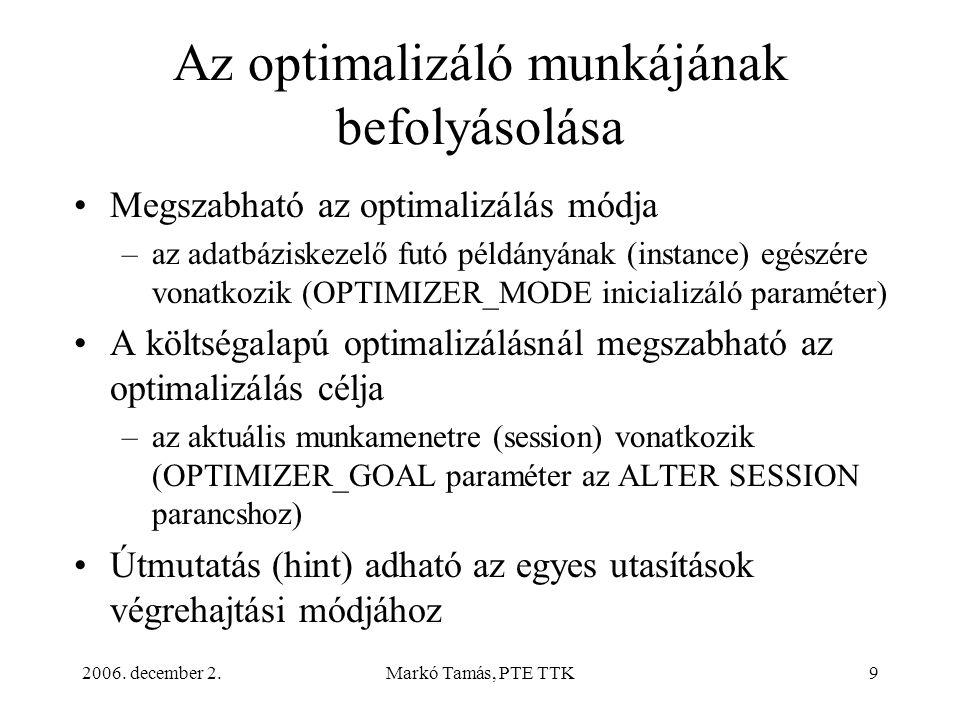 2006. december 2.Markó Tamás, PTE TTK9 Az optimalizáló munkájának befolyásolása •Megszabható az optimalizálás módja –az adatbáziskezelő futó példányán
