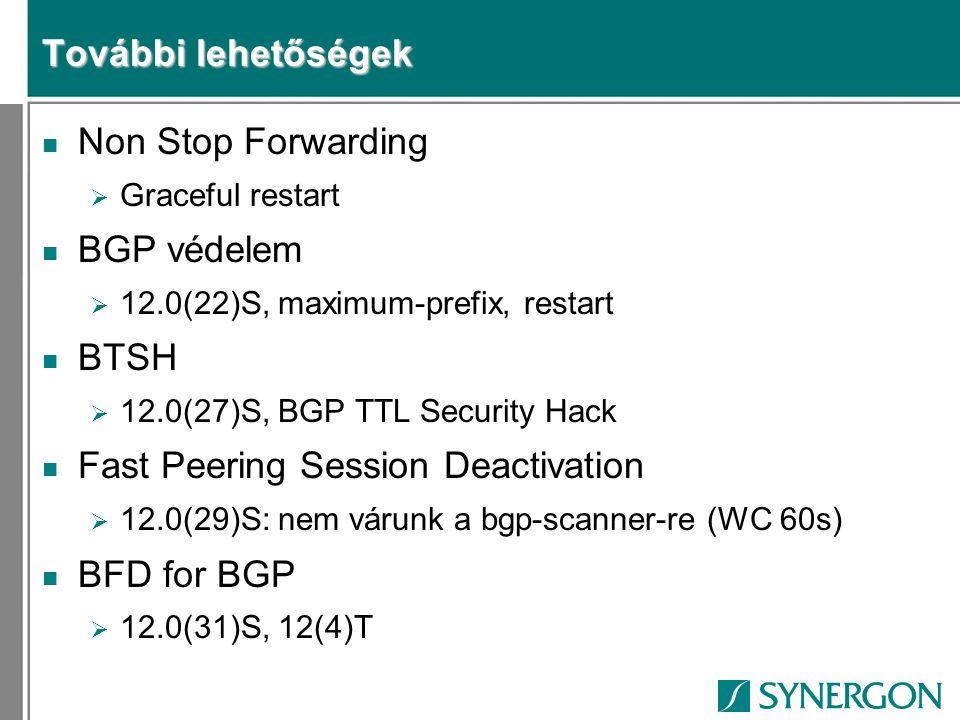 További lehetőségek n Non Stop Forwarding  Graceful restart n BGP védelem  12.0(22)S, maximum-prefix, restart n BTSH  12.0(27)S, BGP TTL Security H