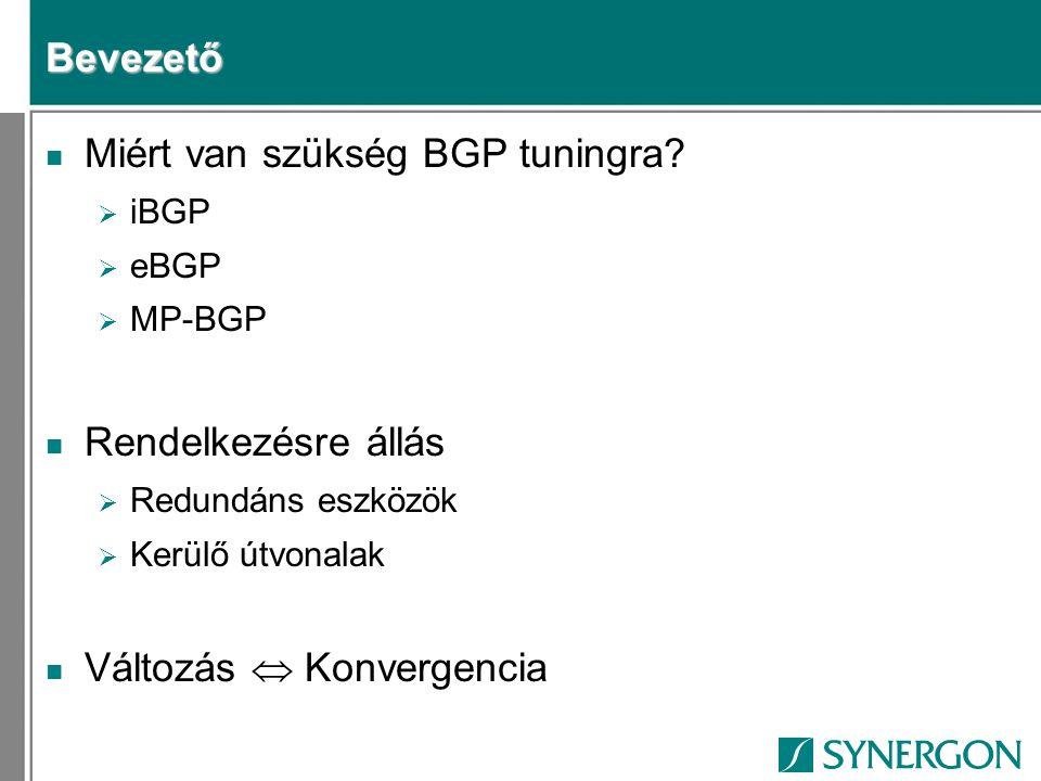 iBGP konvergencia n Rx (PE) router reload  BGP scanner: 1 perc bgp scan-time (5-60s)  BGP TCP session timers bgp keepalive (60s) holdtime (180s) n Next-hop tracking  12.0(29)S  NH változik az IGP-ben/RIB-ben  IGP konvergencia < PE router kiesik a RIB-ből  BGP: Best-path selection indul < Nem kell várni a bgp-scanner-re (WC 60s)
