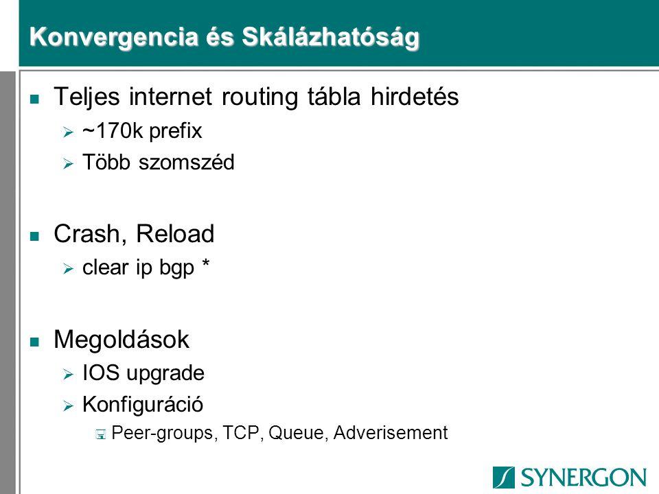 Konvergencia és Skálázhatóság n Teljes internet routing tábla hirdetés  ~170k prefix  Több szomszéd n Crash, Reload  clear ip bgp * n Megoldások 