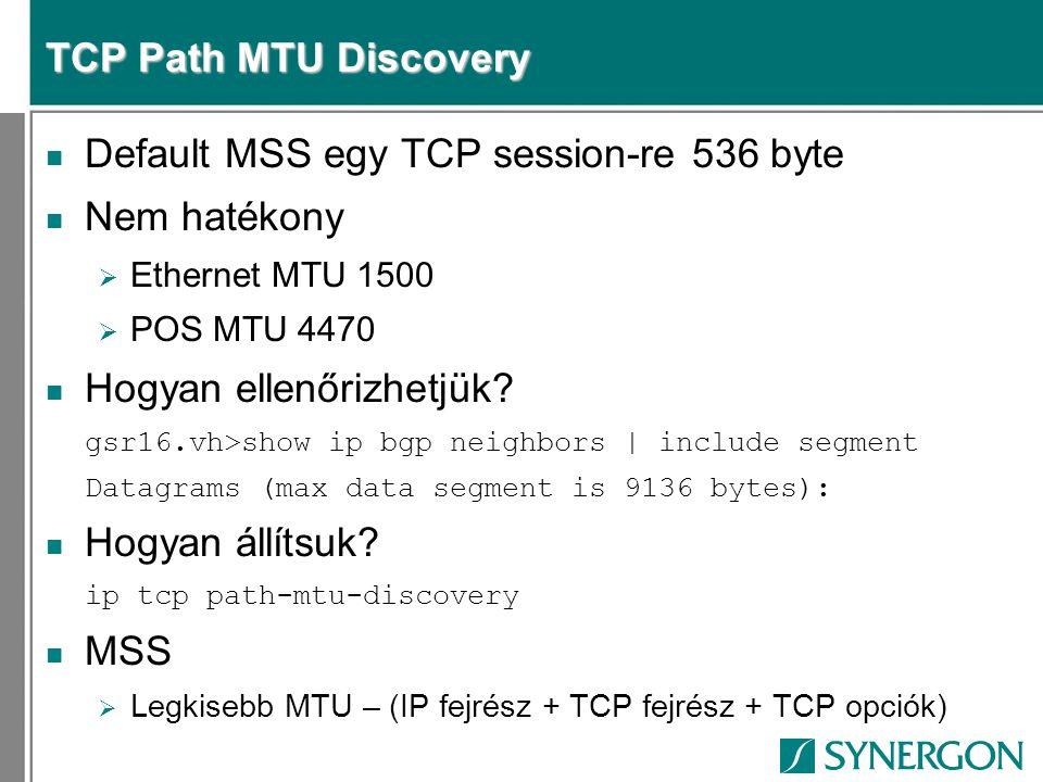 TCP Path MTU Discovery n Default MSS egy TCP session-re 536 byte n Nem hatékony  Ethernet MTU 1500  POS MTU 4470 n Hogyan ellenőrizhetjük? gsr16.vh>