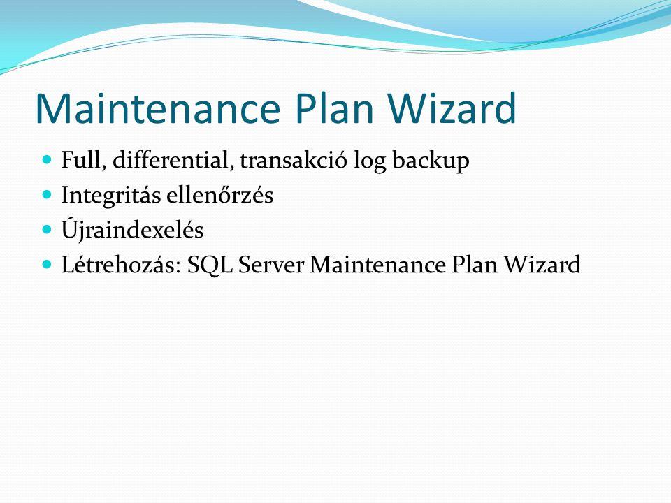 Maintenance Plan Wizard  Full, differential, transakció log backup  Integritás ellenőrzés  Újraindexelés  Létrehozás: SQL Server Maintenance Plan