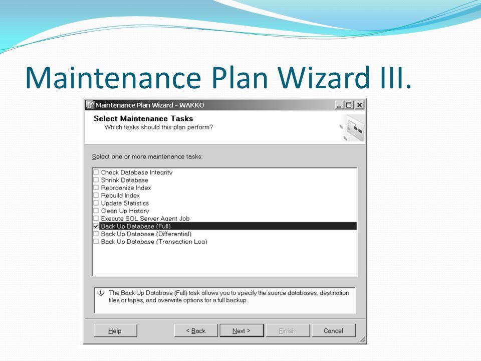 Maintenance Plan Wizard III.