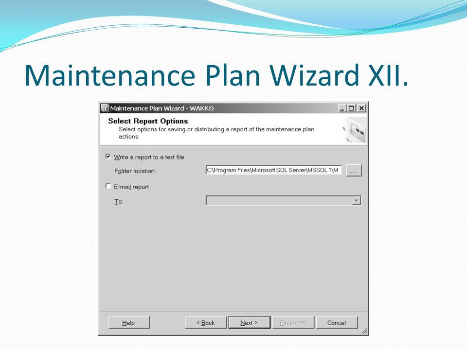 Maintenance Plan Wizard XII.