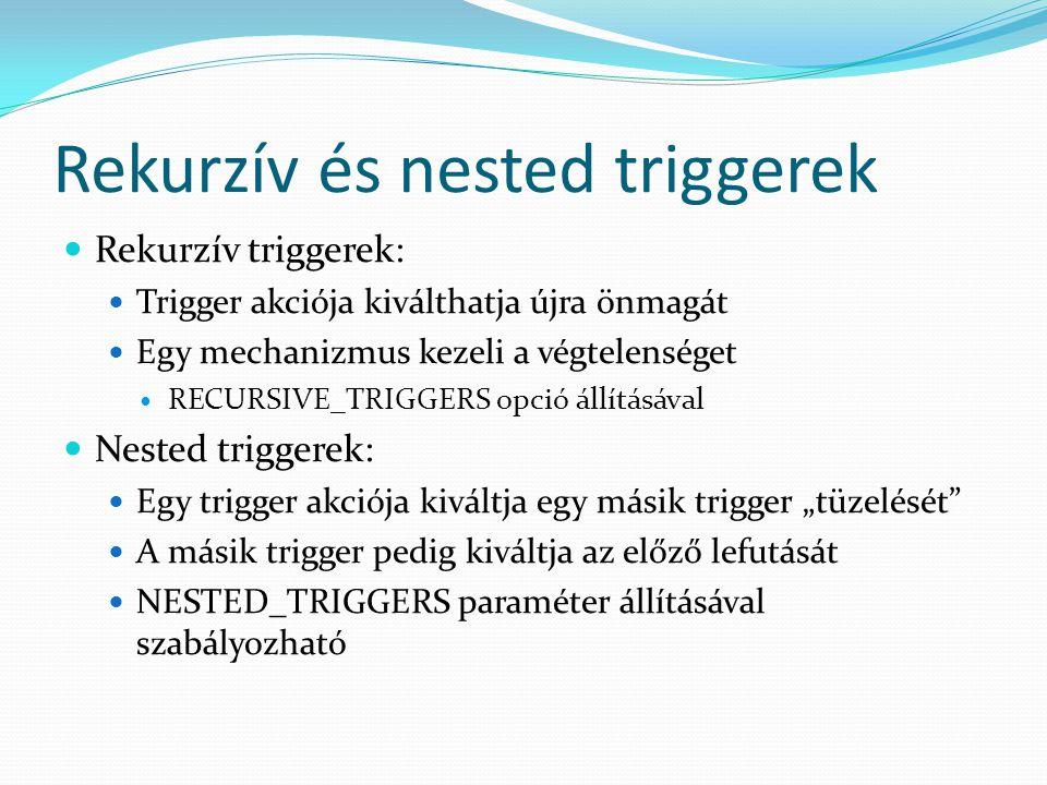 Rekurzív és nested triggerek  Rekurzív triggerek:  Trigger akciója kiválthatja újra önmagát  Egy mechanizmus kezeli a végtelenséget  RECURSIVE_TRI