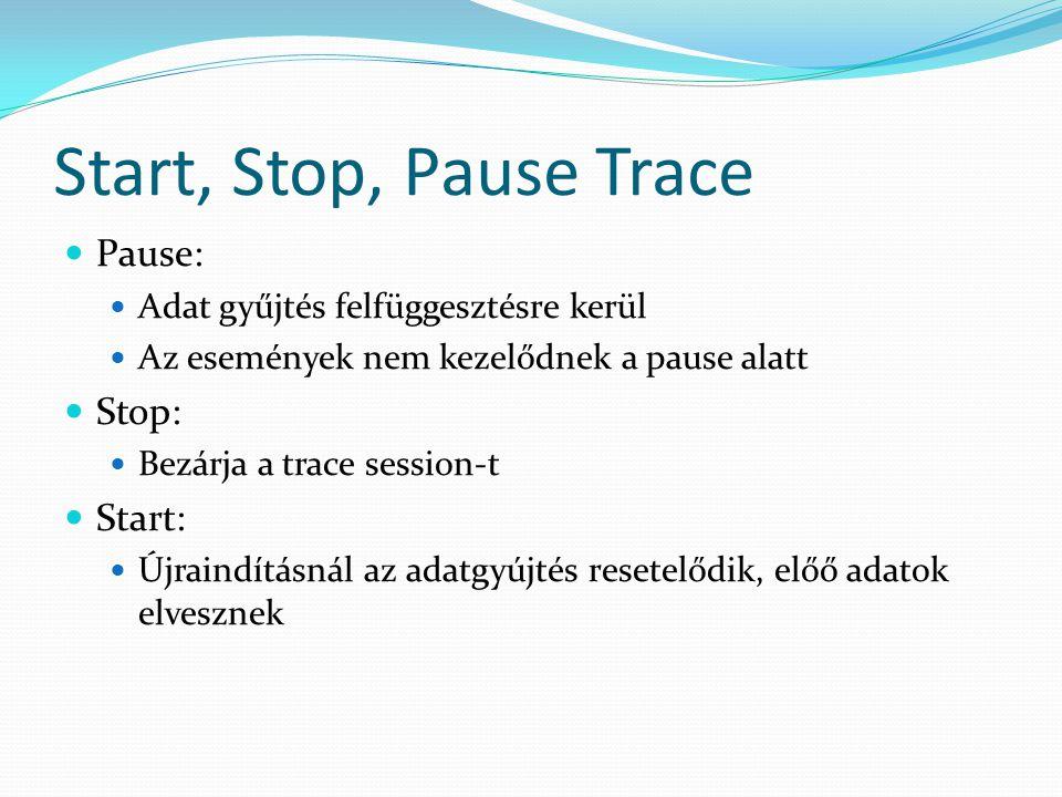 Start, Stop, Pause Trace  Pause:  Adat gyűjtés felfüggesztésre kerül  Az események nem kezelődnek a pause alatt  Stop:  Bezárja a trace session-t