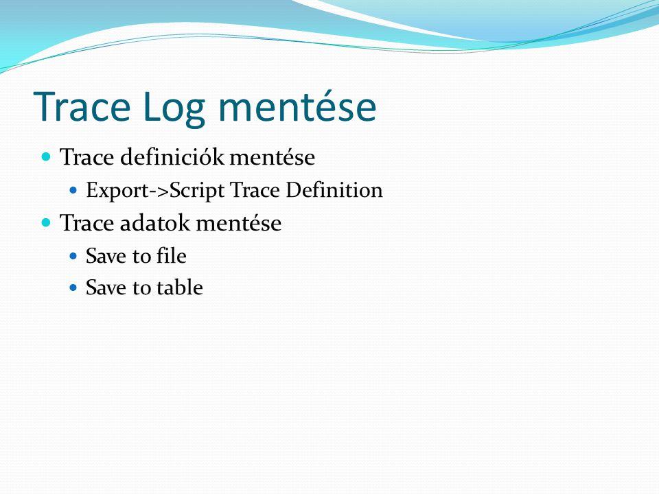 Trace Log mentése  Trace definiciók mentése  Export->Script Trace Definition  Trace adatok mentése  Save to file  Save to table