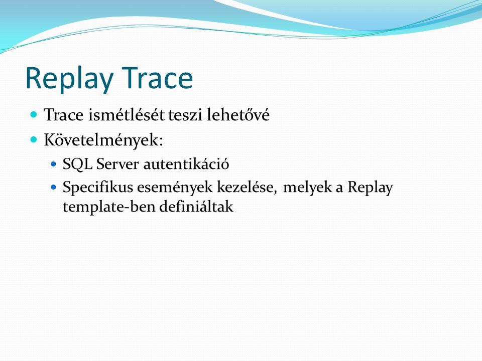 Replay Trace  Trace ismétlését teszi lehetővé  Követelmények:  SQL Server autentikáció  Specifikus események kezelése, melyek a Replay template-be