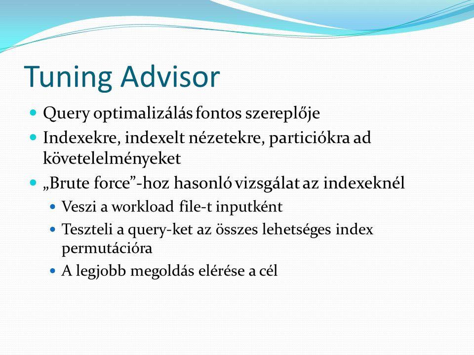 """Tuning Advisor  Query optimalizálás fontos szereplője  Indexekre, indexelt nézetekre, particiókra ad követelelményeket  """"Brute force""""-hoz hasonló v"""