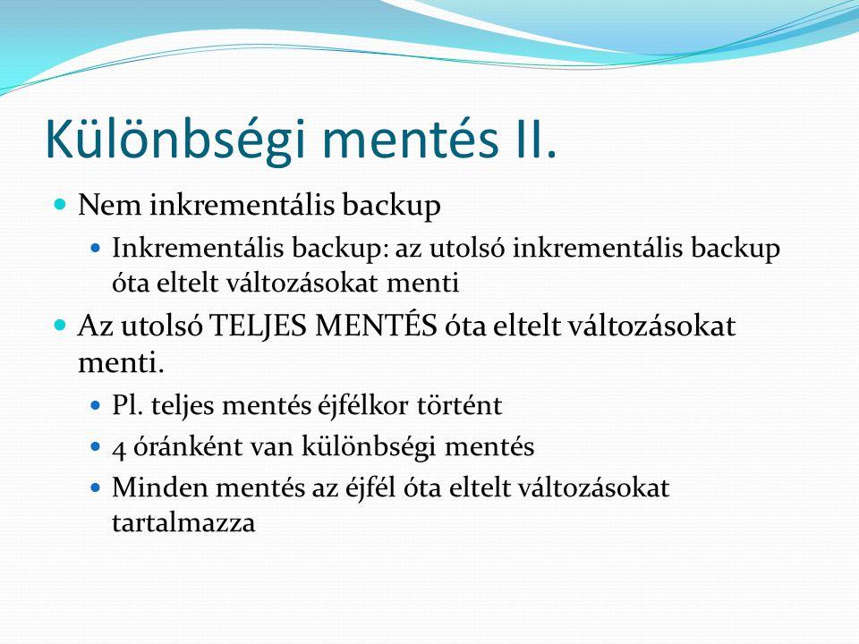 Különbségi mentés II.  Nem inkrementális backup  Inkrementális backup: az utolsó inkrementális backup óta eltelt változásokat menti  Az utolsó TELJ