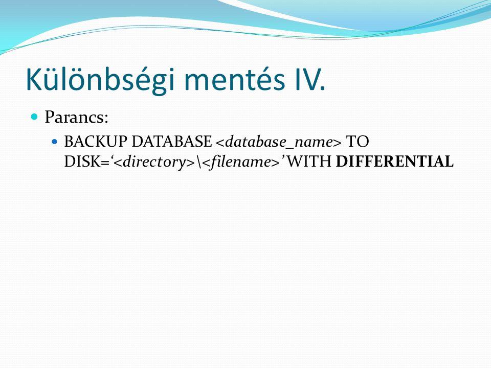 Különbségi mentés IV.  Parancs:  BACKUP DATABASE TO DISK=' \ ' WITH DIFFERENTIAL