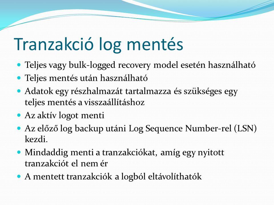 Tranzakció log mentés  Teljes vagy bulk-logged recovery model esetén használható  Teljes mentés után használható  Adatok egy részhalmazát tartalmaz