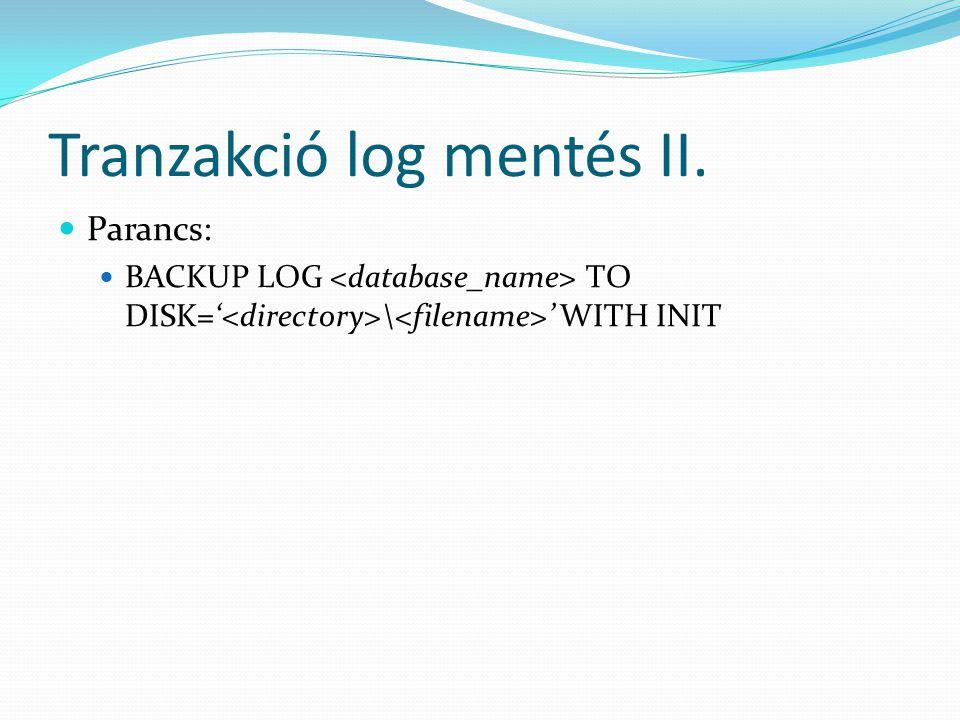 Tranzakció log mentés II.  Parancs:  BACKUP LOG TO DISK=' \ ' WITH INIT