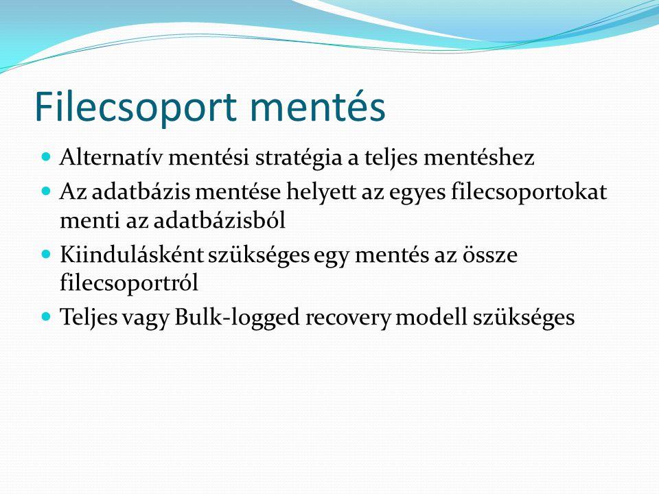 Filecsoport mentés  Alternatív mentési stratégia a teljes mentéshez  Az adatbázis mentése helyett az egyes filecsoportokat menti az adatbázisból  K