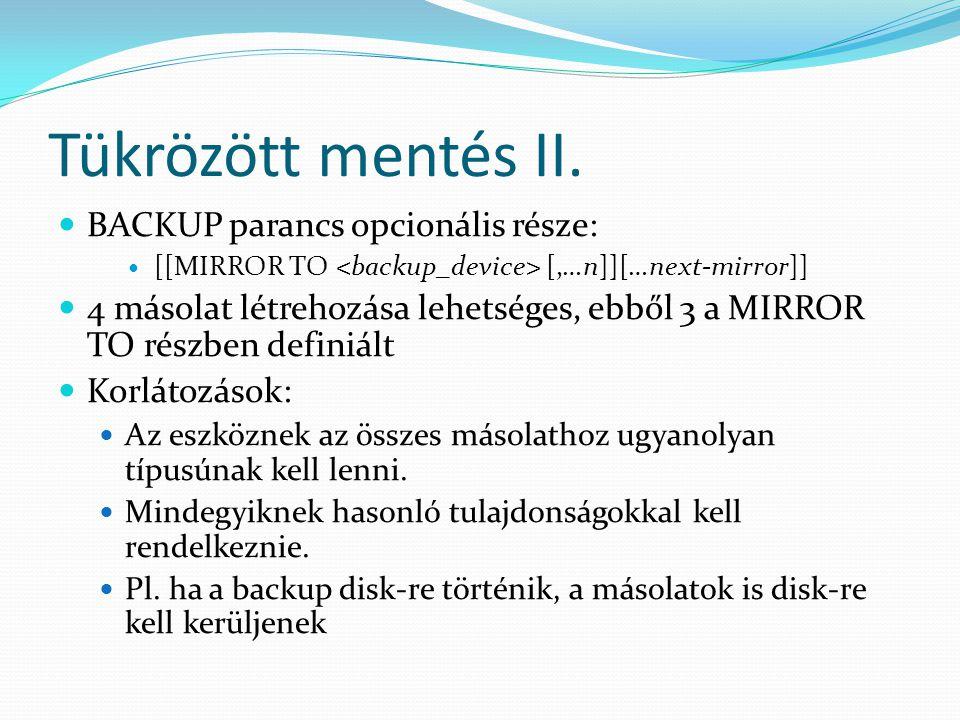 Tükrözött mentés II.  BACKUP parancs opcionális része:  [[MIRROR TO [,…n]][…next-mirror]]  4 másolat létrehozása lehetséges, ebből 3 a MIRROR TO ré