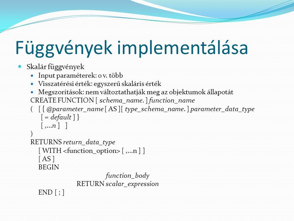Függvények implementálása  Skalár függvények  Input paraméterek: 0 v. több  Visszatérési érték: egyszerű skaláris érték  Megszorítások: nem változ