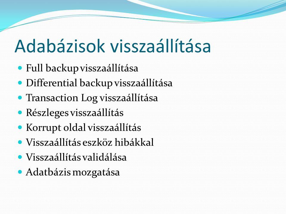 Adabázisok visszaállítása  Full backup visszaállítása  Differential backup visszaállítása  Transaction Log visszaállítása  Részleges visszaállítás