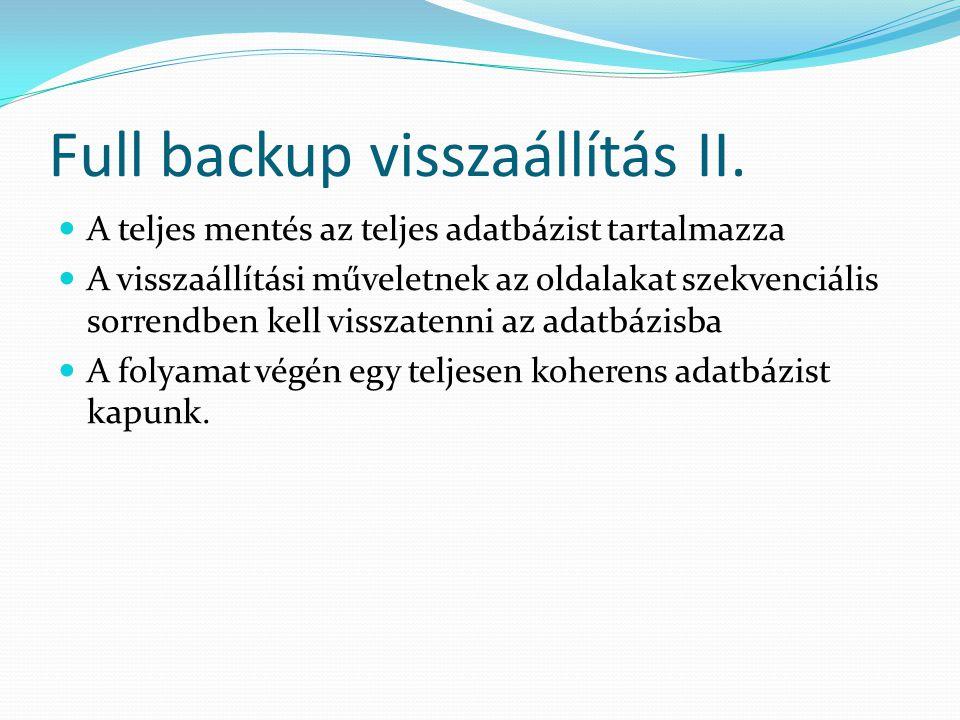 Full backup visszaállítás II.  A teljes mentés az teljes adatbázist tartalmazza  A visszaállítási műveletnek az oldalakat szekvenciális sorrendben k