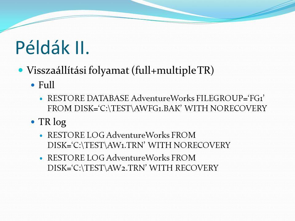Példák II.  Visszaállítási folyamat (full+multiple TR)  Full  RESTORE DATABASE AdventureWorks FILEGROUP='FG1' FROM DISK='C:\TEST\AWFG1.BAK' WITH NO