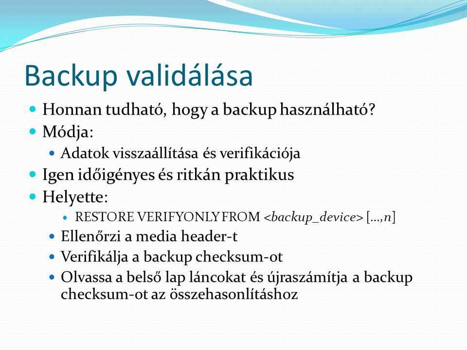 Backup validálása  Honnan tudható, hogy a backup használható?  Módja:  Adatok visszaállítása és verifikációja  Igen időigényes és ritkán praktikus