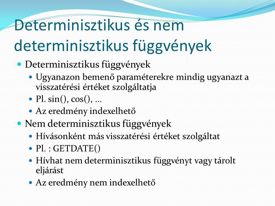 Determinisztikus és nem determinisztikus függvények  Determinisztikus függvények  Ugyanazon bemenő paraméterekre mindig ugyanazt a visszatérési érté