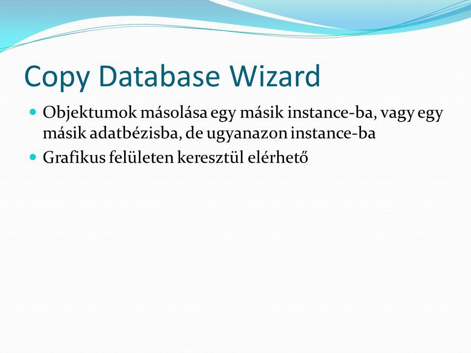 Copy Database Wizard  Objektumok másolása egy másik instance-ba, vagy egy másik adatbézisba, de ugyanazon instance-ba  Grafikus felületen keresztül