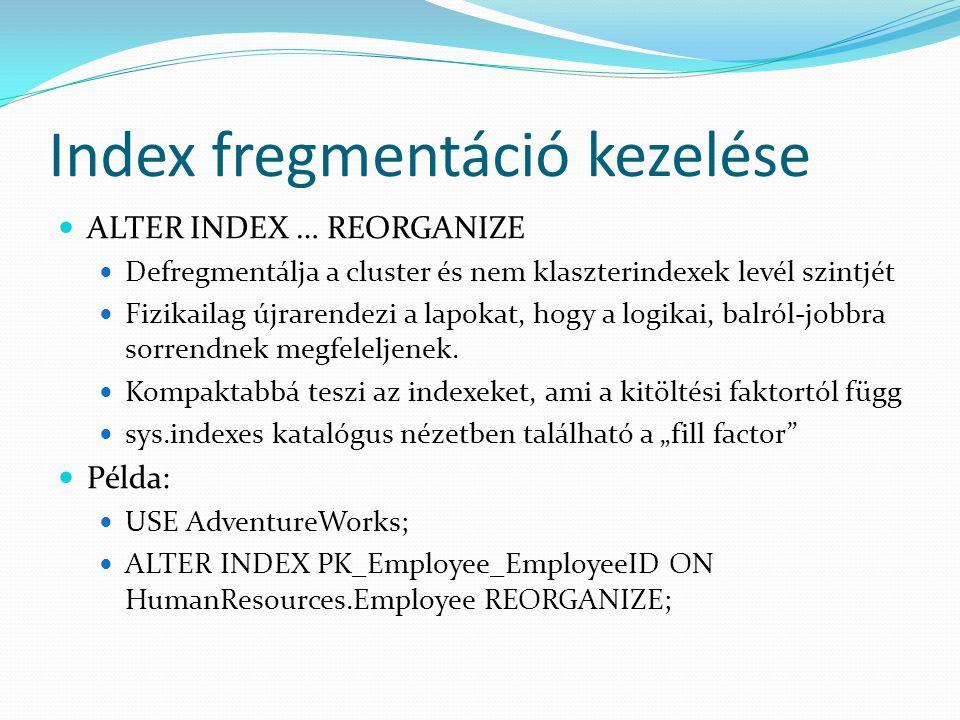 Index fregmentáció kezelése  ALTER INDEX … REORGANIZE  Defregmentálja a cluster és nem klaszterindexek levél szintjét  Fizikailag újrarendezi a lap