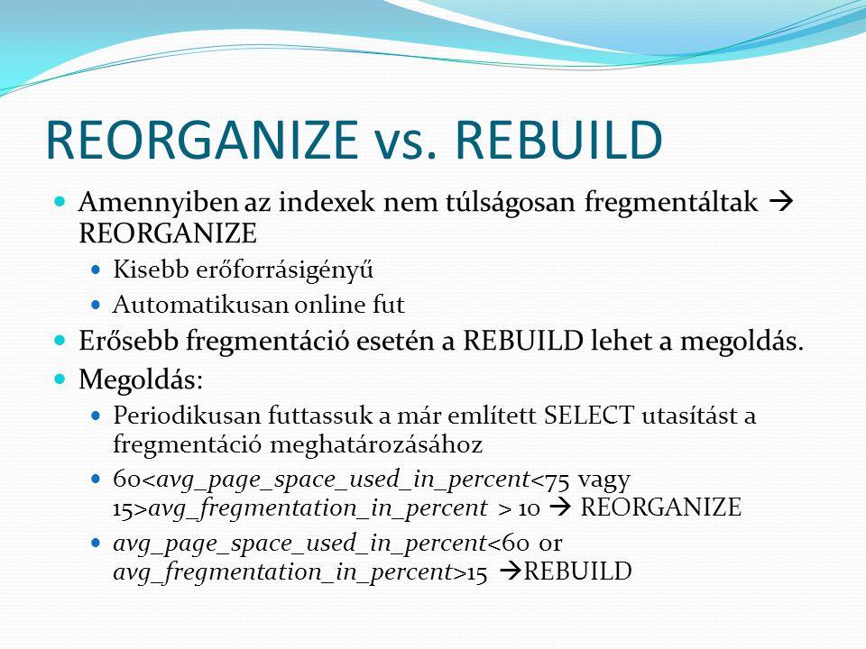REORGANIZE vs. REBUILD  Amennyiben az indexek nem túlságosan fregmentáltak  REORGANIZE  Kisebb erőforrásigényű  Automatikusan online fut  Erősebb