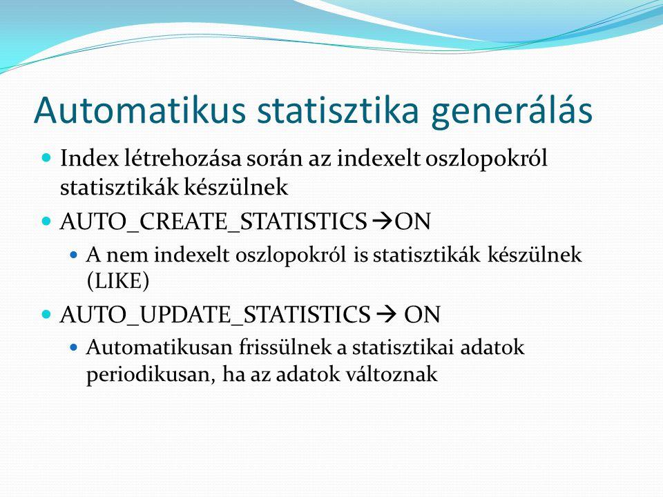 Automatikus statisztika generálás  Index létrehozása során az indexelt oszlopokról statisztikák készülnek  AUTO_CREATE_STATISTICS  ON  A nem index
