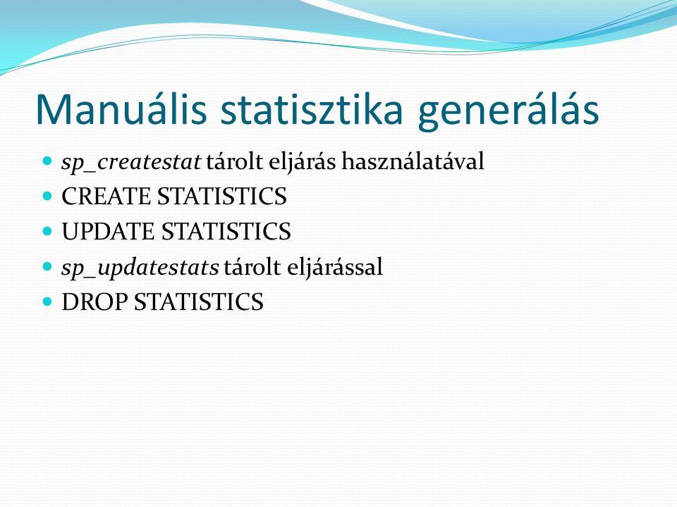 Manuális statisztika generálás  sp_createstat tárolt eljárás használatával  CREATE STATISTICS  UPDATE STATISTICS  sp_updatestats tárolt eljárással